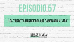57. Los 7 hábitos financieros que cambiaron mi vida