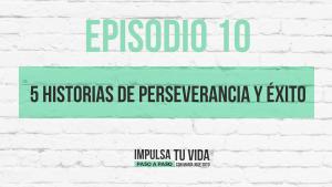 10. 5 historias de perseverancia y éxito