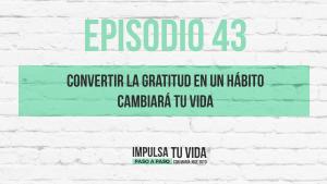 43. Convertir la gratitud en un hábito cambiará tu vida