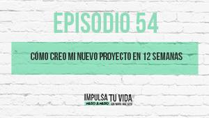 54. Cómo creo y lanzo mi nuevo proyecto en 12 semanas