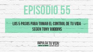 55. Los 5 pasos para tomar el control de tu vida según Tony Robbins