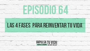 64. Las 4 fases  para reinventar tu vida