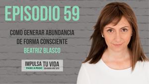 59. Cómo generar abundancia de forma consciente con Beatriz Blasco